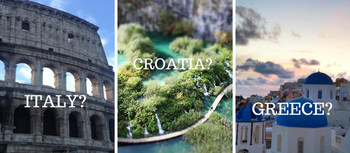 Dear C&C: Italy, Croatia, or Greece?